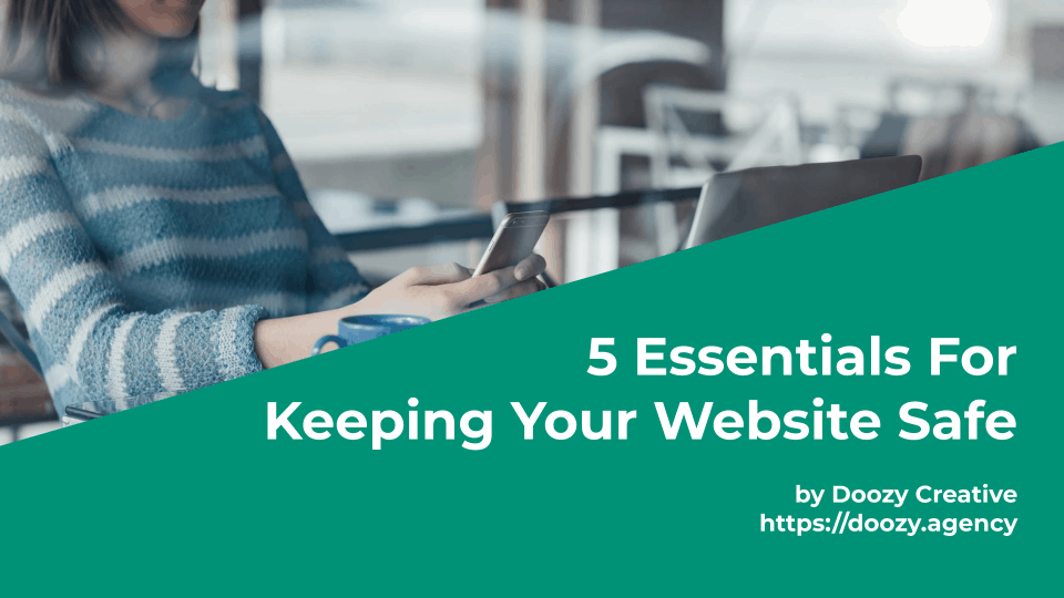 Five Essentials For Keeping Your Website Safe