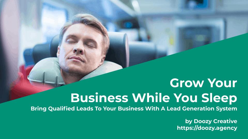 Grow Your Business While You Sleep